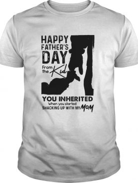 Happy fathers day from the kind you inherited shirt
