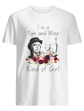 I'm a tom and wine kind of girl flowers shirt