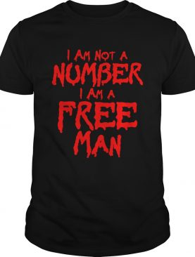 I Am Not Number I Am A Free Man shirt