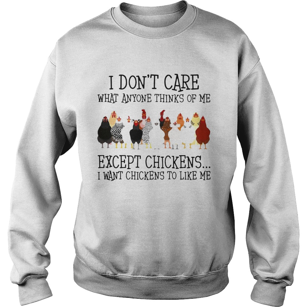 I Dont Care What Anyone Thinks Of Me Except Chickens Sweatshirt