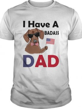 I Have A Badass Dad American Flag Independence Day Dog shirt