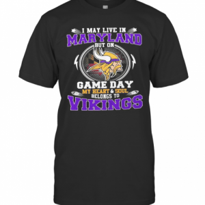 I May Live In Maryland But On Game Day My Heart And Soul Belongs To Minnesota Vikings T-Shirt Classic Men's T-shirt