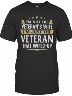 I'M Not A Veteran'S Wife I'M Just The Veteran That Wifed Up T-Shirt