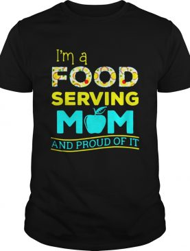 Im A Food Serving Mom And Proud Of It shirt