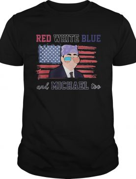 Independence Day American Flag Red White Blue And Michael Too shirt