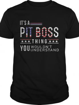 Independence Day its a pit boss thing you wouldnt understand shirt
