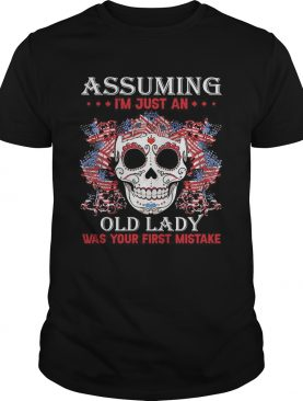 Independence Day skull tattoos assuming im just an old lady was your first mistake shirt