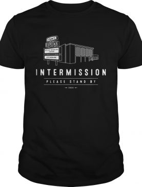 Intermission please stand by 2020 shirt
