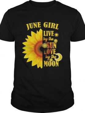 June Girl Live By The Sun Love By The Moon Sunflower shirt
