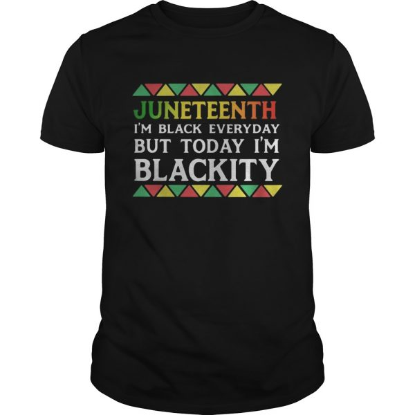 Juneteenth im black every day but tiday im blackity  Unisex