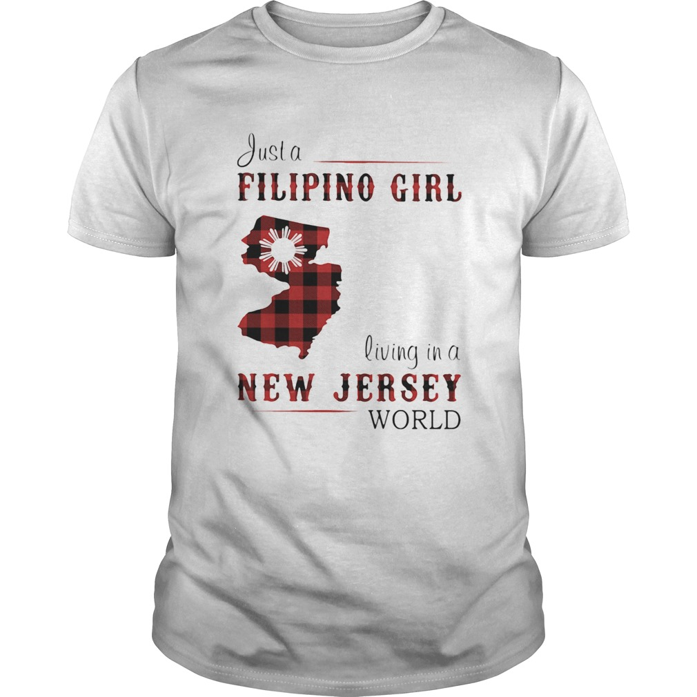 Just A Filipino Girl Living In A New Jersey Wordl Unisex