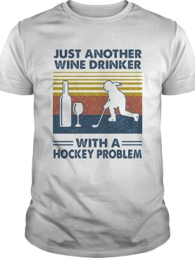 Just Another Wine Drinker With A Hockey Problem shirt