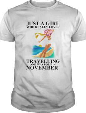 Just a girl who really loves travelling and was born in november shirt