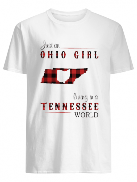 Just a ohio girl living in a tennessee world shirt