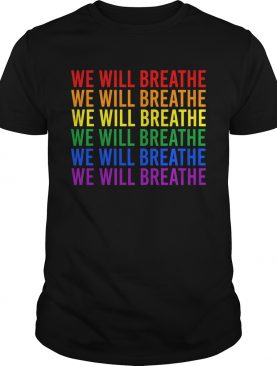 Lgbt we will breathe shirt