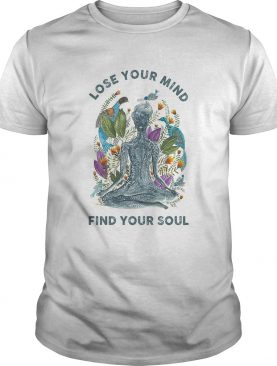 Lose your mind find your soul yoga shirt