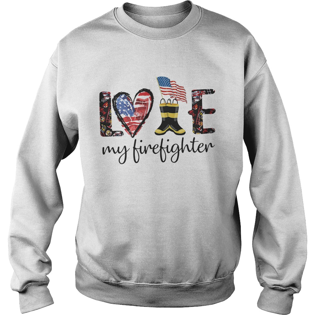 Love my firefighter american flag independence day Sweatshirt