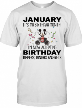 Mickey Mouse January It'S My Birthday Month I'M Now Accepting Birthday Dinners Lunches And Gifts White T-Shirt