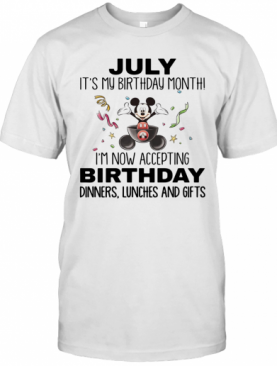 Mickey Mouse July It'S My Birthday Month I'M Now Accepting Birthday Dinners Lunches And Gifts T-Shirt