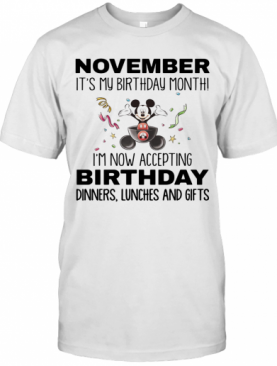 Mickey Mouse November It'S My Birthday Month I'M Now Accepting Birthday Dinners Lunches And Gifts T-Shirt