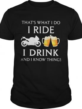 Motorcycle thats what i do i ride i drink beer and i know things shirt