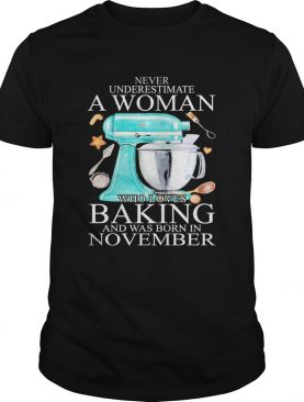 Never underestimate a woman who loves baking and was born in november heart shirt