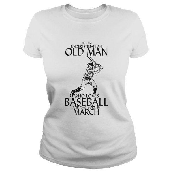 Never underestimate an old man who loves baseball and was born in March  Classic Ladies