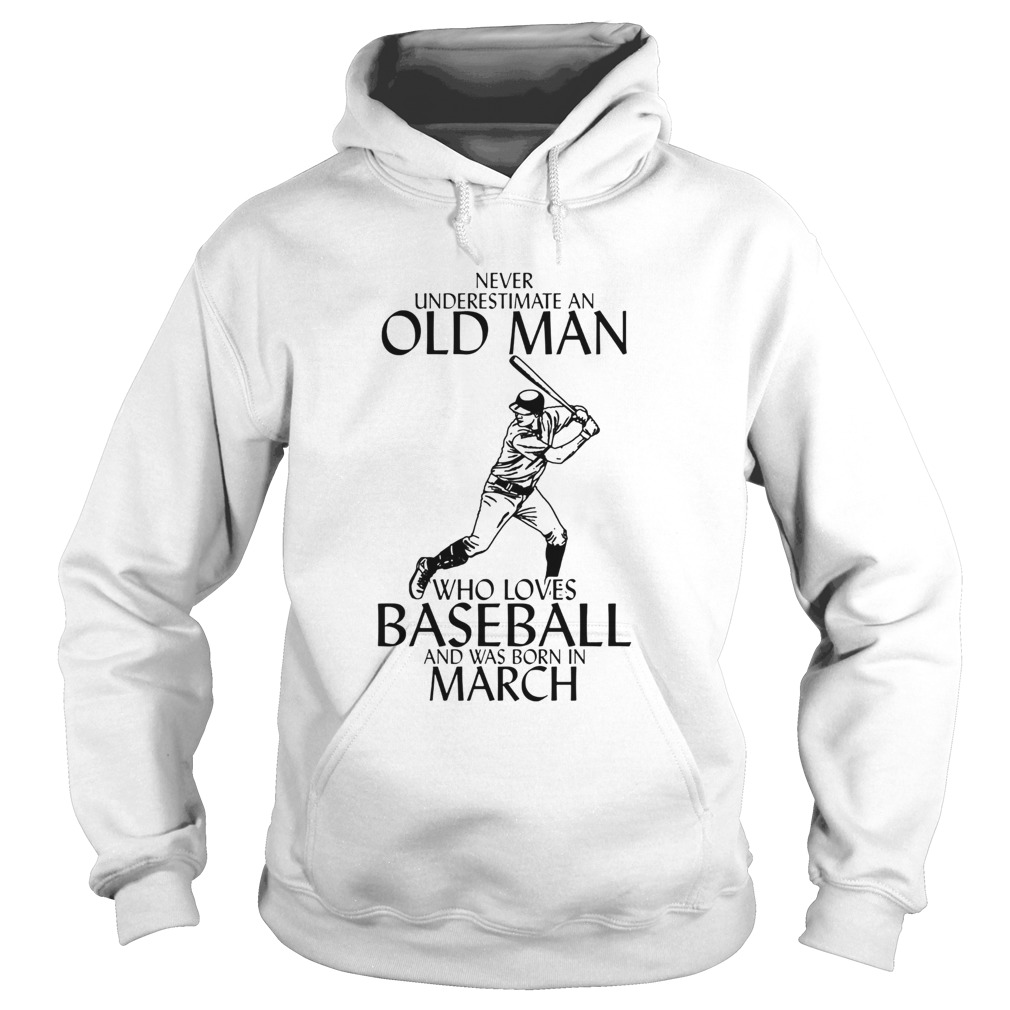 Never underestimate an old man who loves baseball and was born in March Hoodie