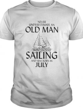 Never underestimate an old man who loves sailing and was born in July shirt