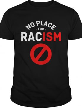 No Place For Racism shirt