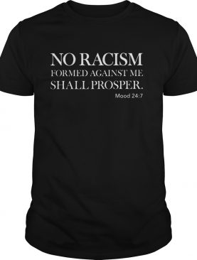 No racism formed against me shall prosper mood 247 shirt