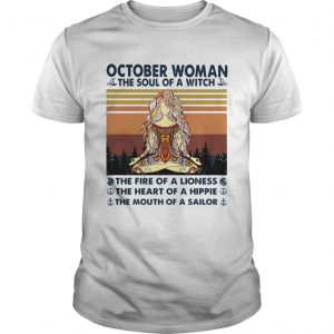 October Woman The Soul Of A Witch The Fire Of A Lioness The Heart Of A Hippie The Mouth Of A Sailor Unisex