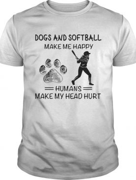 Paw dogs and softball make me happy humans make my head hurt shirt