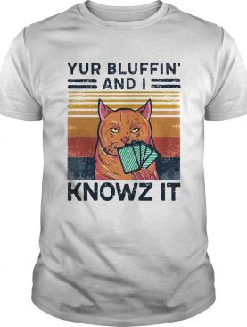 Poker Cat Yur Bluffin And I Knowz It Vintage shirt