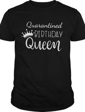 Quarantine birthday queen 2020 shirt