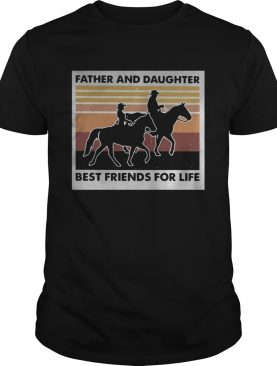 Riding horse father and daughter best friends for life vintage retro shirt