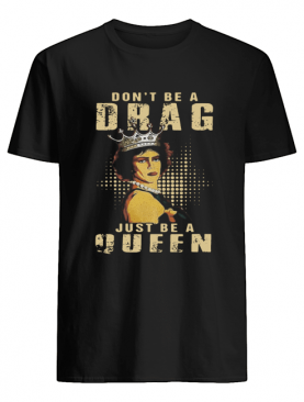 Rocky Horror Don't Be A Drag Just Be A Queen shirt
