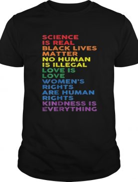 Science is real black lives matter no human is illegal LGBT shirt
