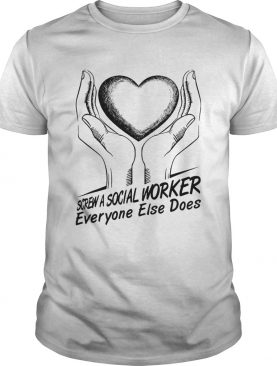 Screw a social worker everyone else does shirt