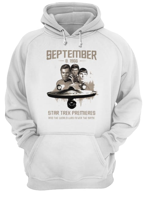 September 8 1966 star trek premieres and the world was never the same movie  Unisex Hoodie