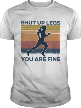 Shut up legs you are fine vintage retro shirt