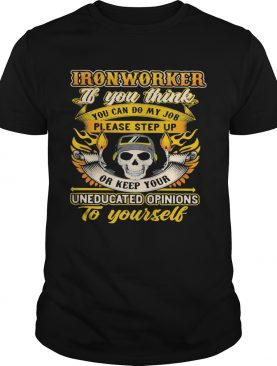 Skull ironworker if you think you can do my job please step up uneducated opinions to yourself shir