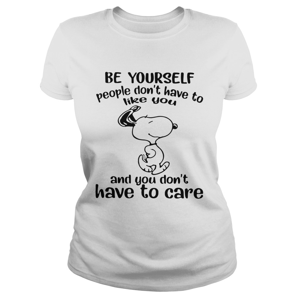 Snoopy Be Yourself People Dont Have To Like You And You Dont Have To Care Classic Ladies