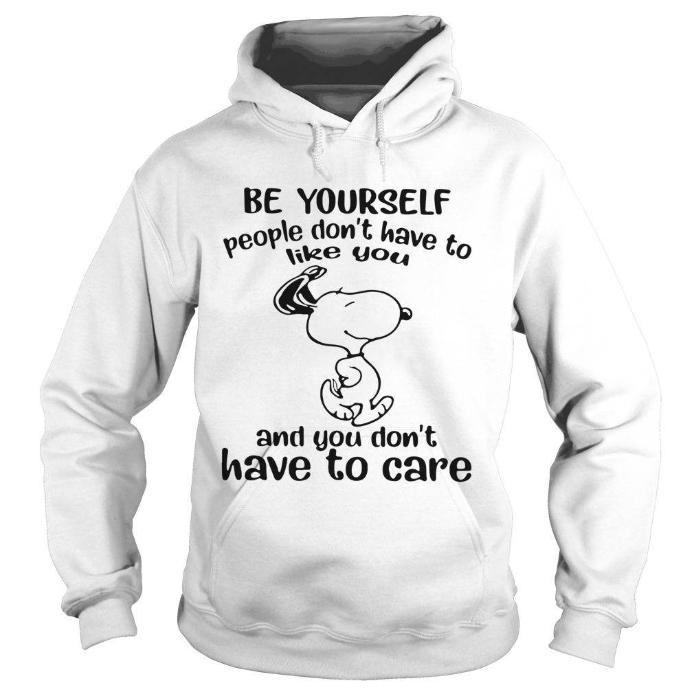 Snoopy Be Yourself People Dont Have To Like You And You Dont Have To Care Hoodie