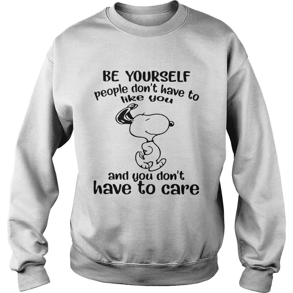 Snoopy Be Yourself People Dont Have To Like You And You Dont Have To Care Sweatshirt