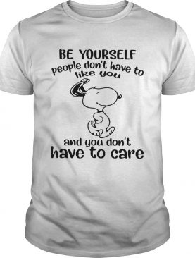 Snoopy Be Yourself People Dont Have To Like You And You Dont Have To Care shirt