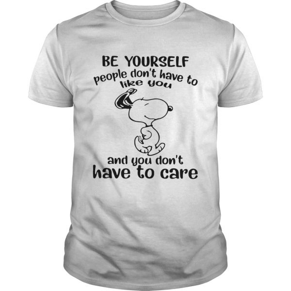 Snoopy Be Yourself People Dont Have To Like You And You Dont Have To Care  Unisex