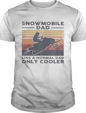 Snowmobile dad like a normal dad only cooler happy fathers day vintage retro shirt