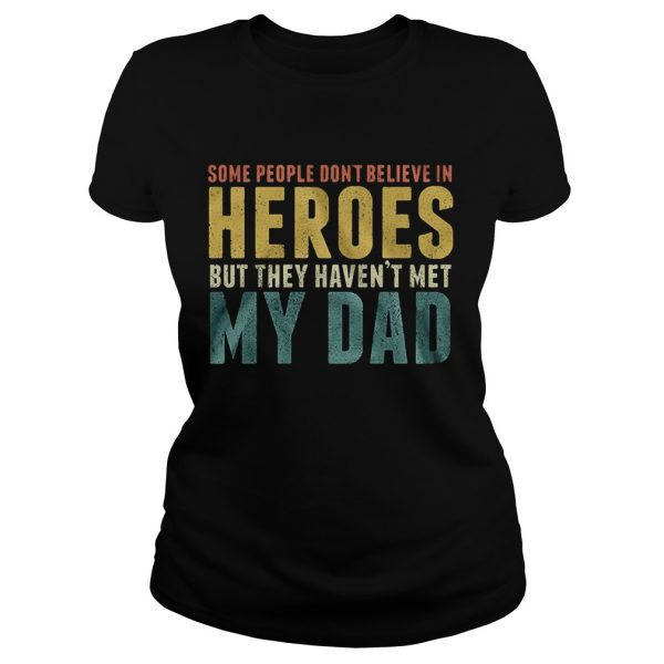 Some people dont believe in heroes but they havent met my dad Fathers Day  Classic Ladies