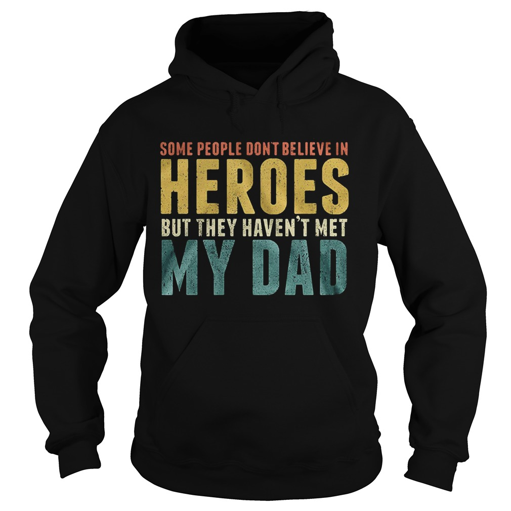 Some people dont believe in heroes but they havent met my dad Fathers Day Hoodie